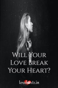 Read more about the article Will Your Love Break Your Heart? (How To Know)