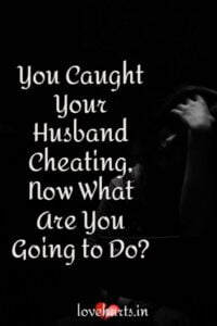 Read more about the article You caught your husband cheating – What are you going to do?