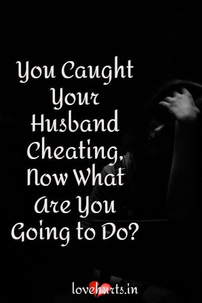 You Caught your Husband Cheating