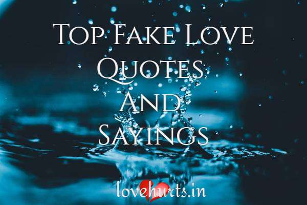 83 Top Fake Love Quotes And Sayings - Love Hurts