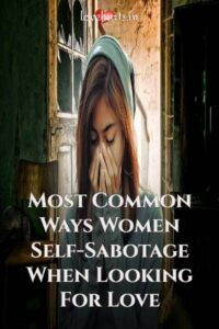 Read more about the article 4 Common Ways Women Self-Sabotage When Looking For Love