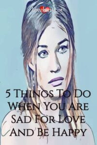 Read more about the article 5 Things To Do When You Are Sad For Love – And Be Happy