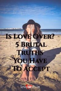 Read more about the article Is Love Over? 5 Brutal Truths You Have To Accept