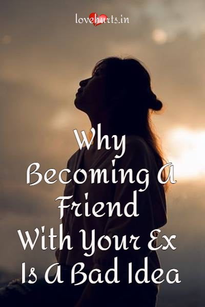 Why Becoming A Friend With Your Ex Is A Bad Idea