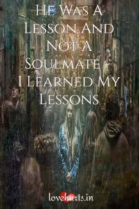 Read more about the article He Was A Lesson And Not A Soulmate – I Learned My Lessons