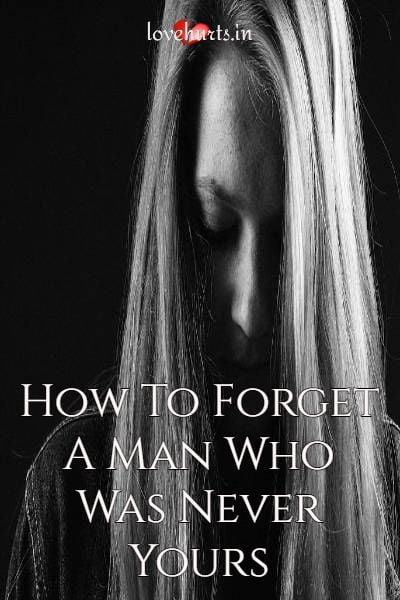Read more about the article How To Forget A Man Who Was Never Yours