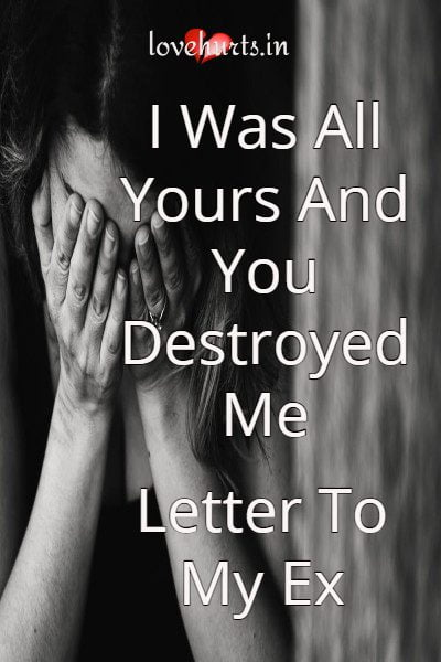 Read more about the article I Was All Yours And You Destroyed Me – Letter To My Ex