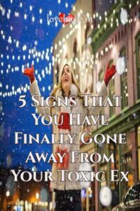 Read more about the article 5 Signs That You Have Finally Gone Away From Your Toxic Ex