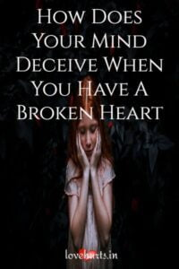Read more about the article How Does Your Mind Deceive When You Have A Broken Heart