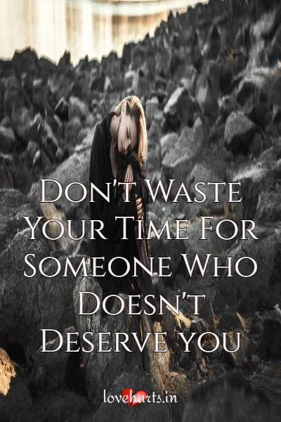 Read more about the article Don't Waste Your Time For Someone Who Doesn't Deserve You