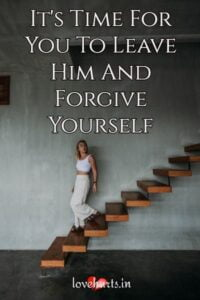 Read more about the article It's Time For You To Leave Him And Forgive Yourself