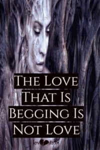 Read more about the article The Love That Is Begging Is Not Love: Don't Ever Beg For Love