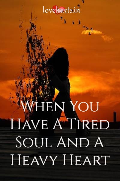 Read more about the article When You Have A Tired Soul And A Heavy Heart