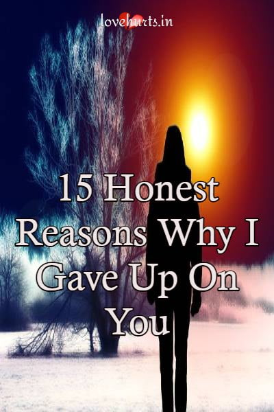 Read more about the article 15 Honest Reasons Why I Gave Up On You