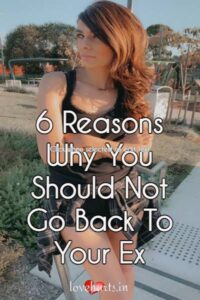 Read more about the article 6 Reasons Why You Should Not Go Back To Your Ex