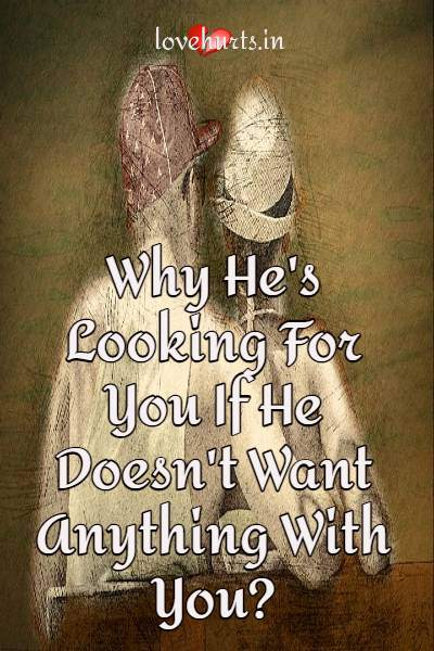 Read more about the article Why He's Looking For You If He Doesn't Want Anything With You?
