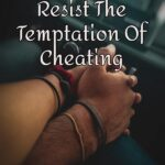 10 Top Tips To Resist The Temptation Of Cheating
