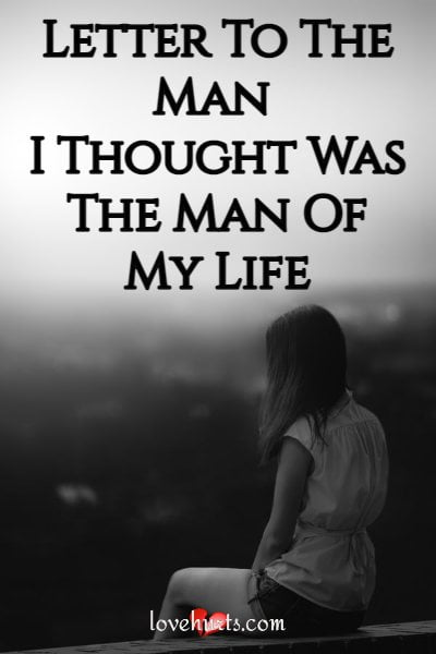Letter To The Man I Thought Was The Man Of My Life