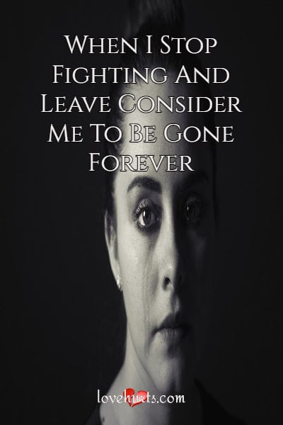 Read more about the article When I Stop Fighting And Leave Consider Me To Be Gone Forever
